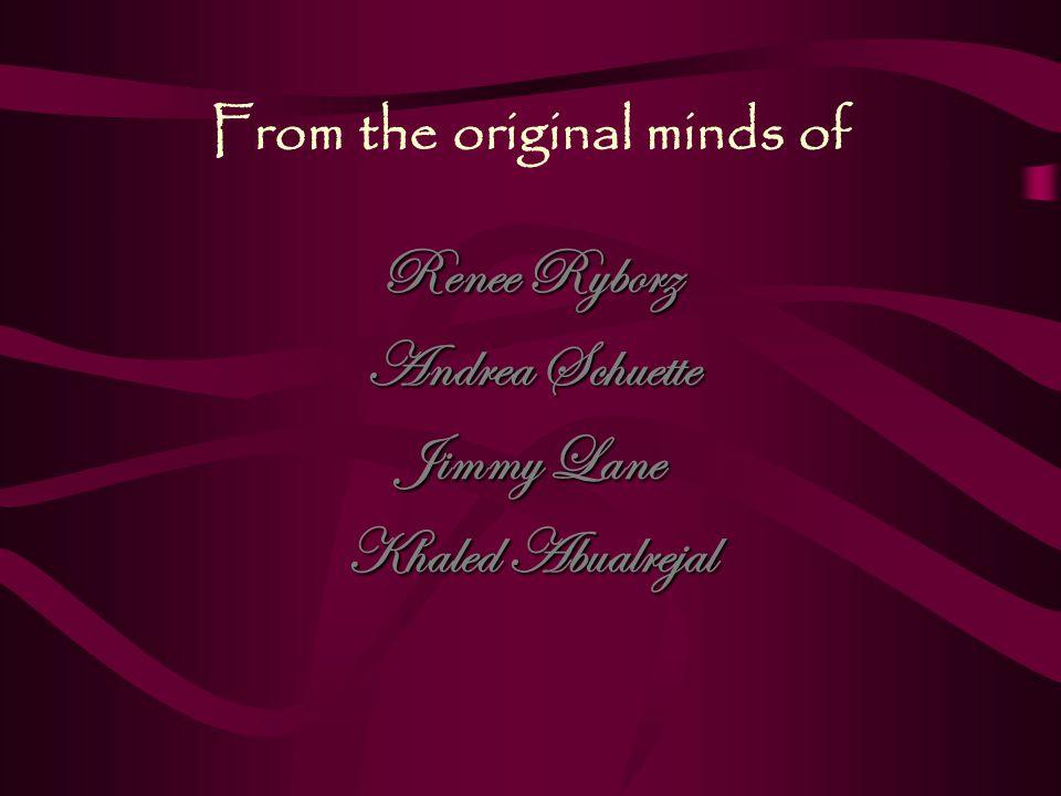 From the original minds of Renee Ryborz Andrea Schuette Jimmy Lane Khaled Abualrejal