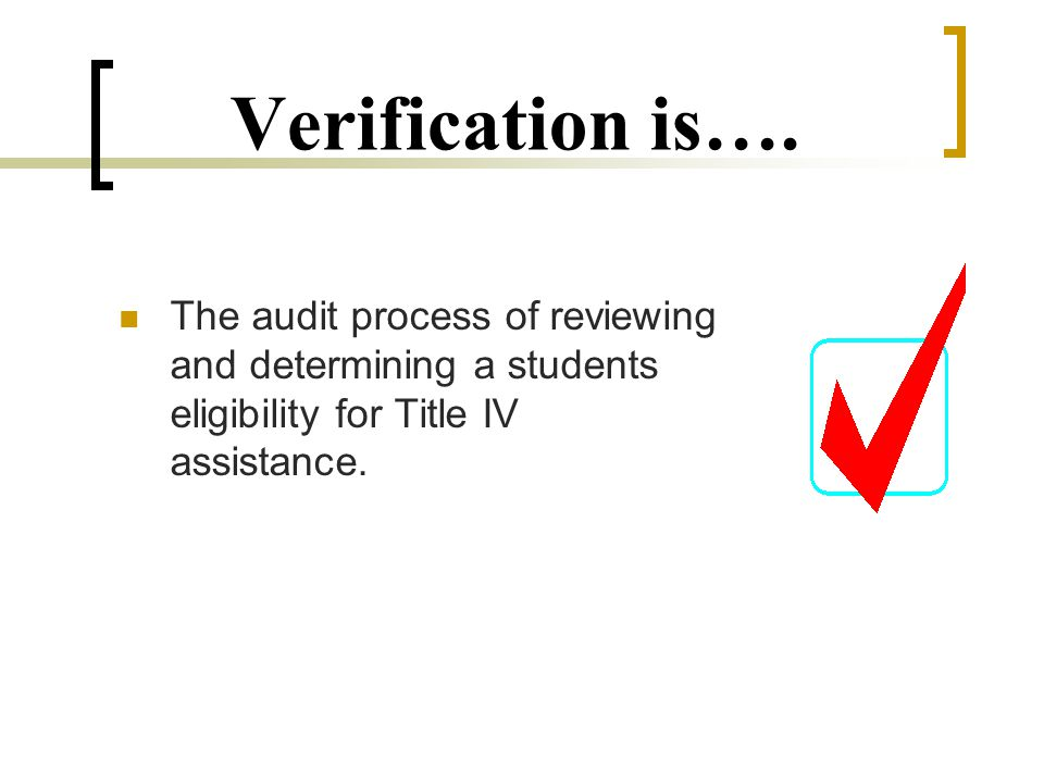 Verification Policy & Procedures (cont.) Must include:  Procedures from identifying and processing selected applications  Deadline for applicant to provide documentation & consequences of failure to meet deadline  Procedures applicant must follow to correct application information