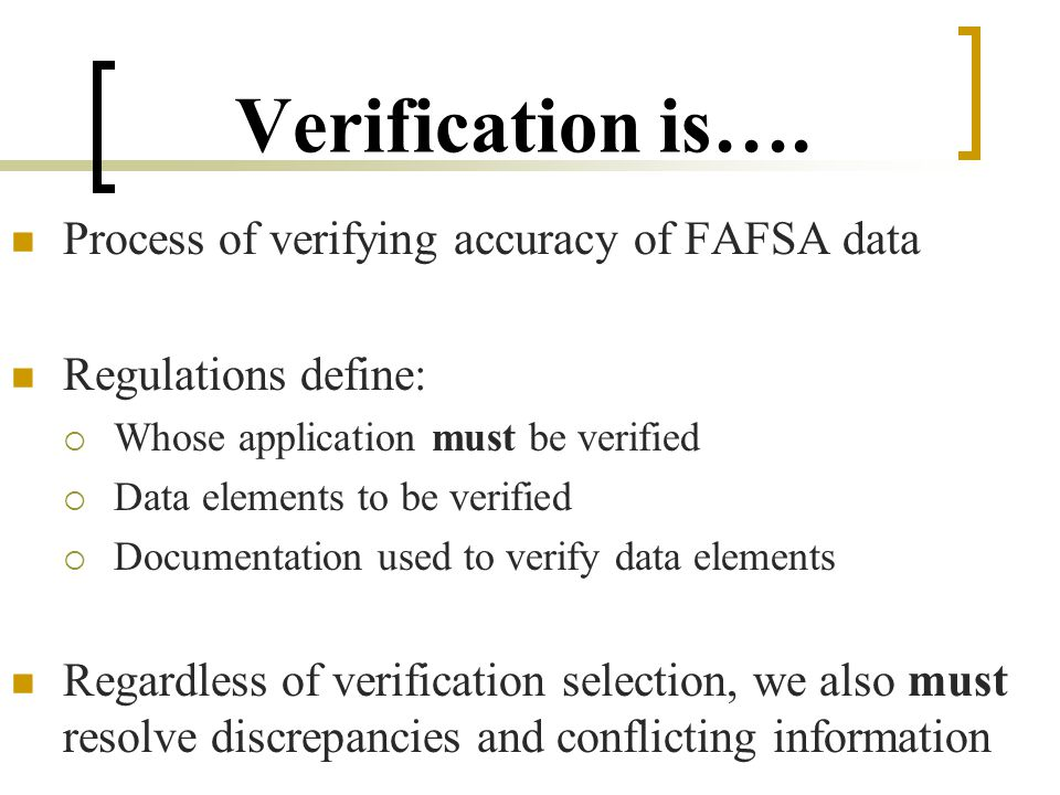Verification Policy & Procedures (cont.) Method for notifying applicant of verification results and change in EFC and/or award Procedures for referring cases or suspected fraud or other criminal misconduct to ED Office of Inspector General