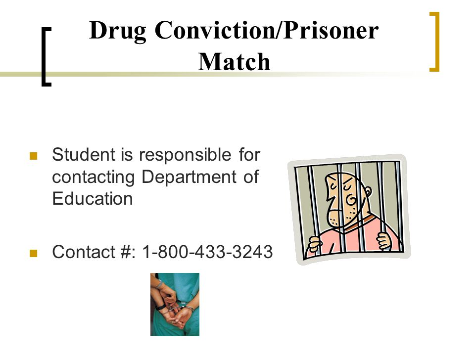 Drug Conviction/Prisoner Match Student is responsible for contacting Department of Education Contact #: 1-800-433-3243
