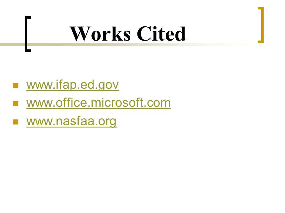Works Cited www.ifap.ed.gov www.office.microsoft.com www.nasfaa.org