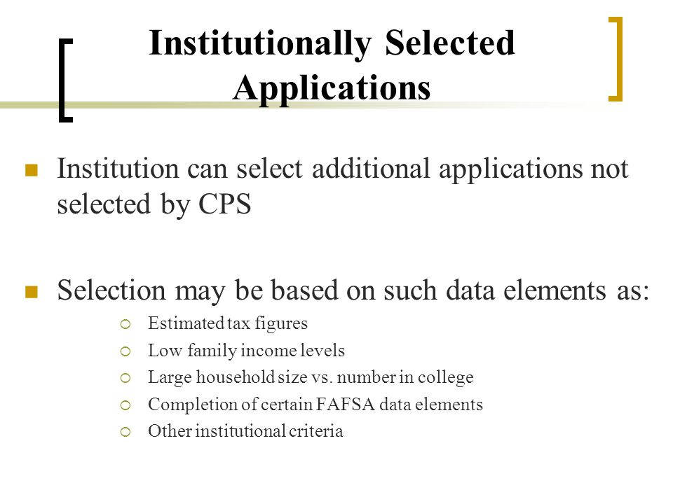 Exclusions From Verification Certain types of applicants and data elements exempt from verification Reason for verification exclusion should be documented in student's file (example: EFC>COA) Except for applicant who dies during the award year If conflicting information or reason to believe application information is inaccurate, exclusions do not apply