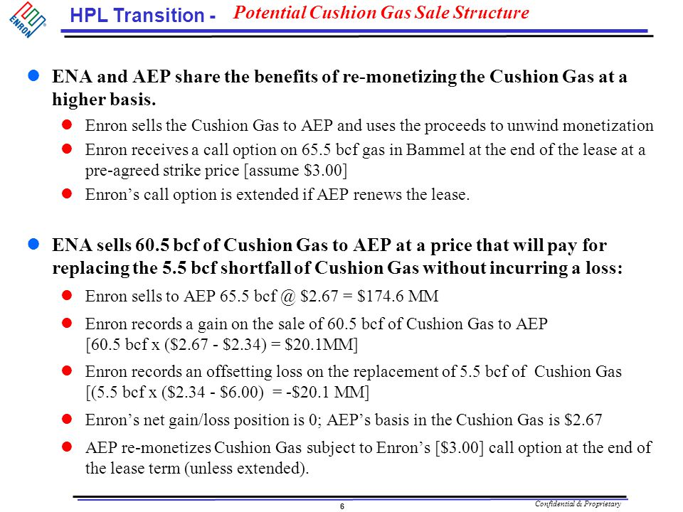 Confidential & Proprietary 7 HPL Transition - Potential A/S Liability Deal Enron/El Paso each bear 50% of associated A/S line costs: El Paso is operator and bears [ ] of initial cost Enron bears 50% of the costs above ….