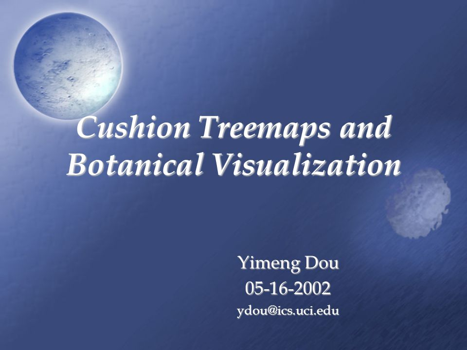 Cushion Treemaps and Botanical Visualization Yimeng Dou 05-16-2002ydou@ics.uci.edu