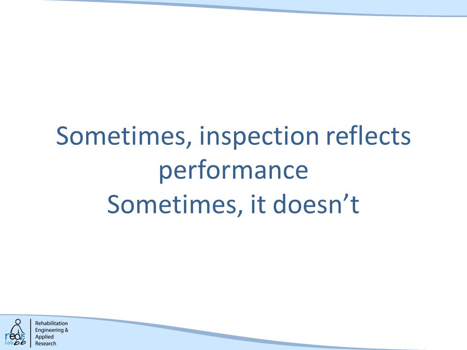 Sometimes, inspection reflects performance Sometimes, it doesn't