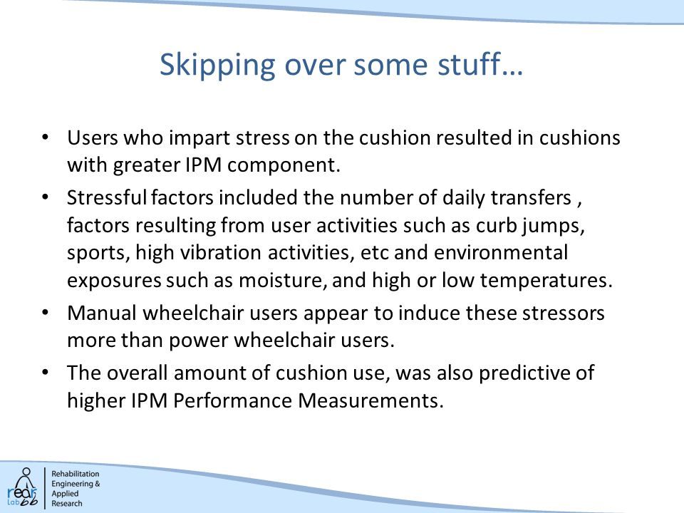 Skipping over some stuff… Users who impart stress on the cushion resulted in cushions with greater IPM component.