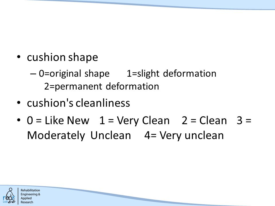 cushion shape – 0=original shape1=slight deformation 2=permanent deformation cushion s cleanliness 0 = Like New 1 = Very Clean2 = Clean 3 = Moderately Unclean 4= Very unclean
