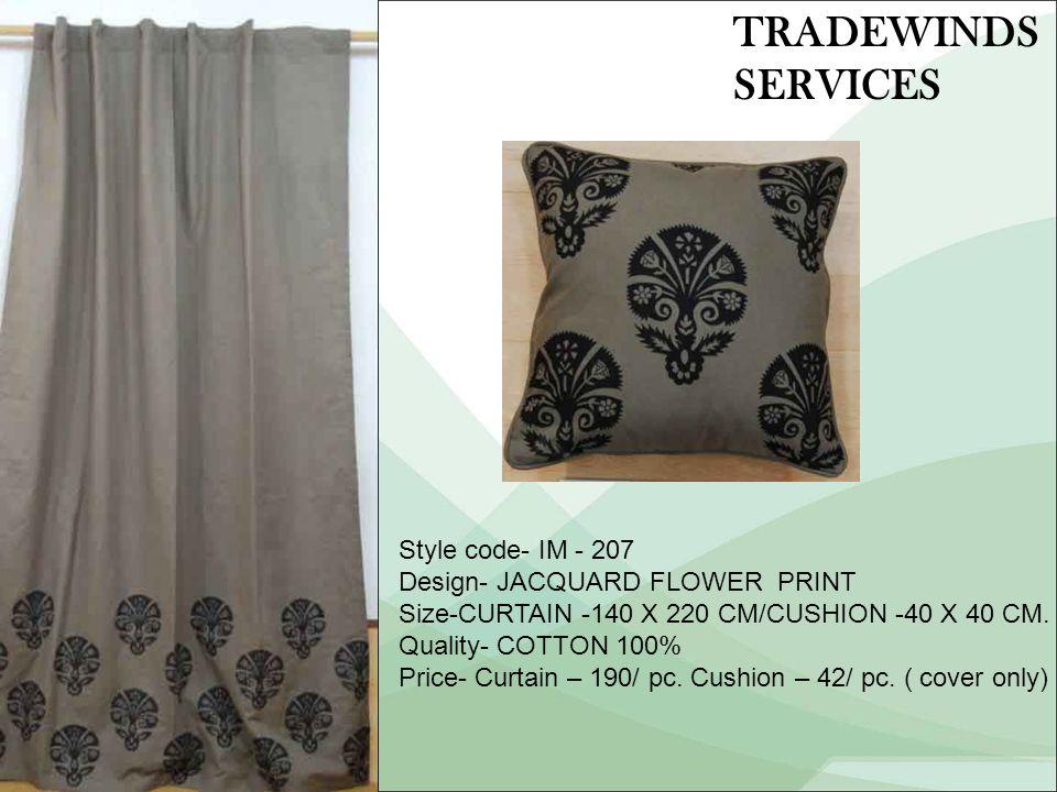 Style code- IM - 207 Design- JACQUARD FLOWER PRINT Size-CURTAIN -140 X 220 CM/CUSHION -40 X 40 CM.