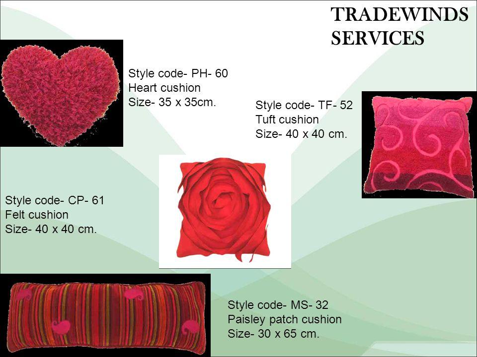 Style code- PH- 60 Heart cushion Size- 35 x 35cm. Style code- TF- 52 Tuft cushion Size- 40 x 40 cm.