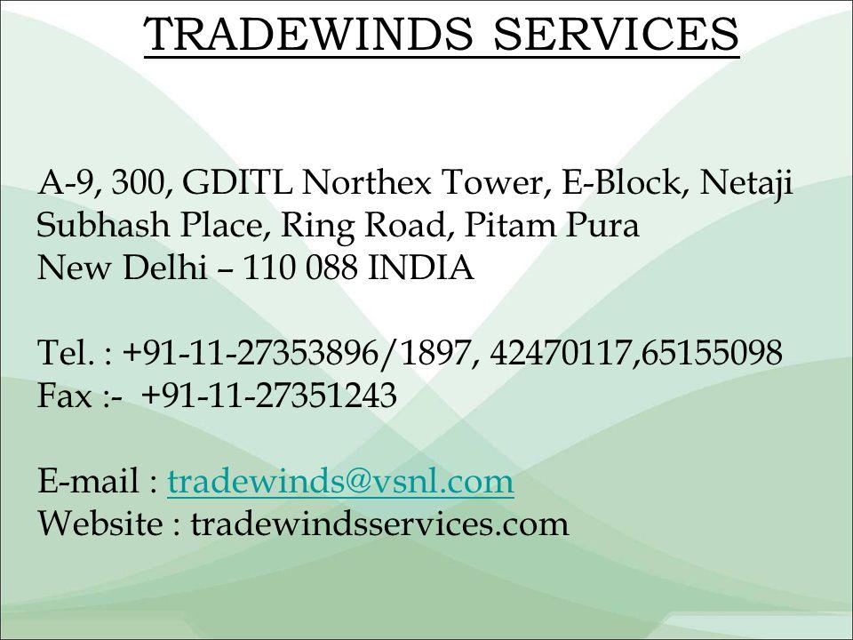 TRADEWINDS SERVICES A-9, 300, GDITL Northex Tower, E-Block, Netaji Subhash Place, Ring Road, Pitam Pura New Delhi – 110 088 INDIA Tel.