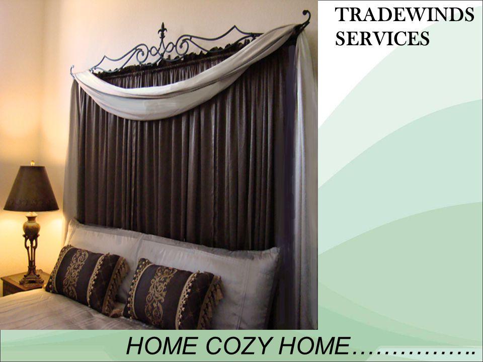 HOME COZY HOME……………. TRADEWINDS SERVICES