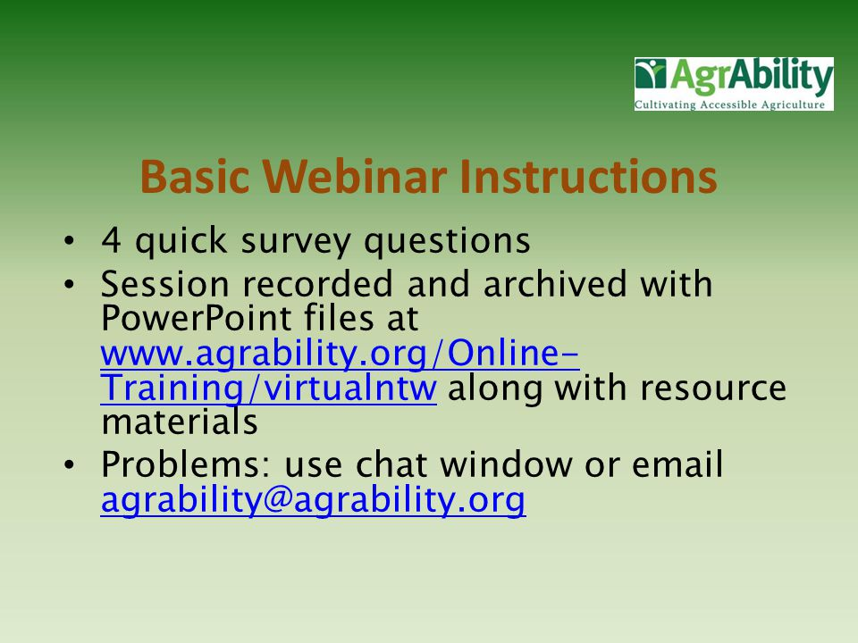 4 quick survey questions Session recorded and archived with PowerPoint files at www.agrability.org/Online- Training/virtualntw along with resource mat