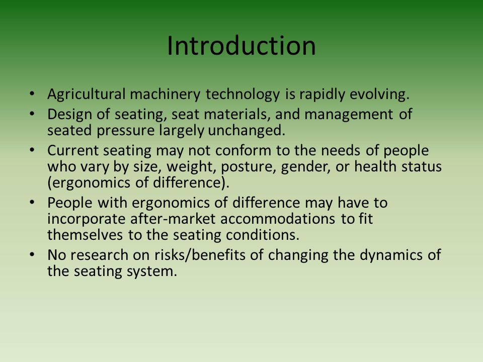 Introduction Agricultural machinery technology is rapidly evolving. Design of seating, seat materials, and management of seated pressure largely uncha