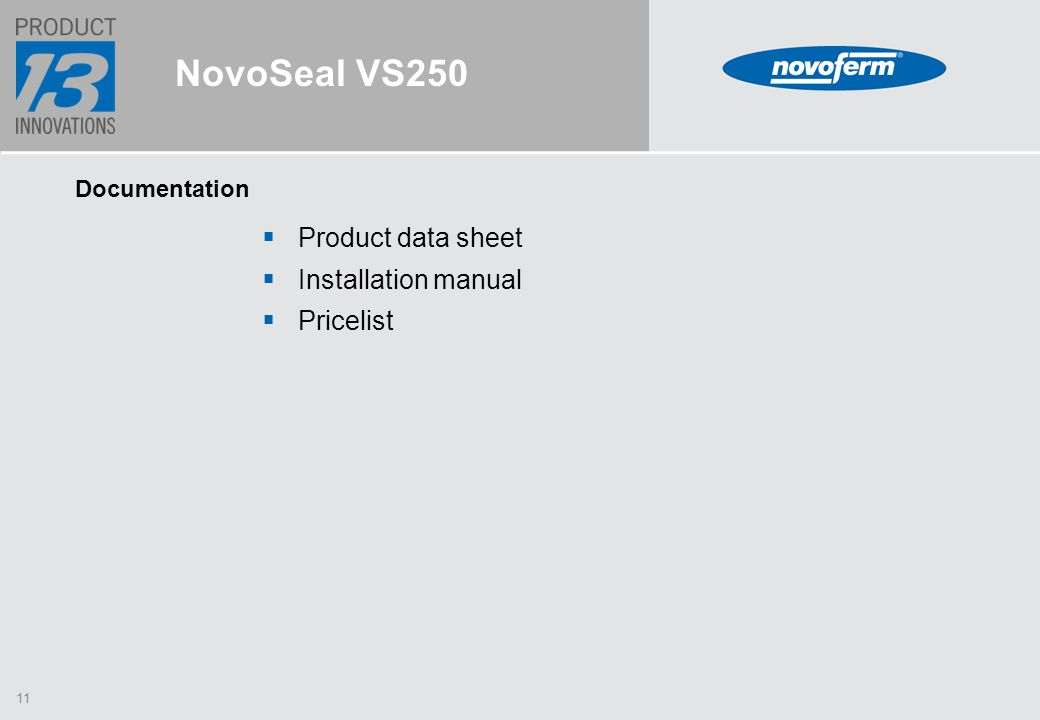 11 NovoSeal VS250 Documentation  Product data sheet  Installation manual  Pricelist