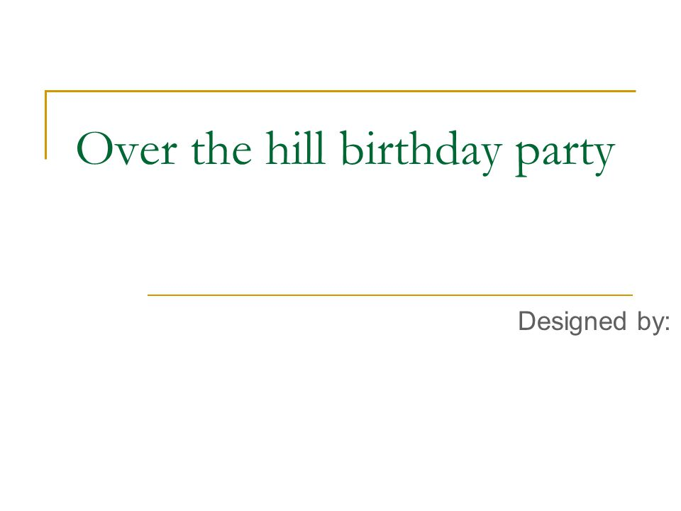 Over the hill birthday party Designed by: