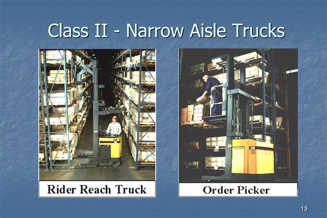 13 Class II - Narrow Aisle Trucks