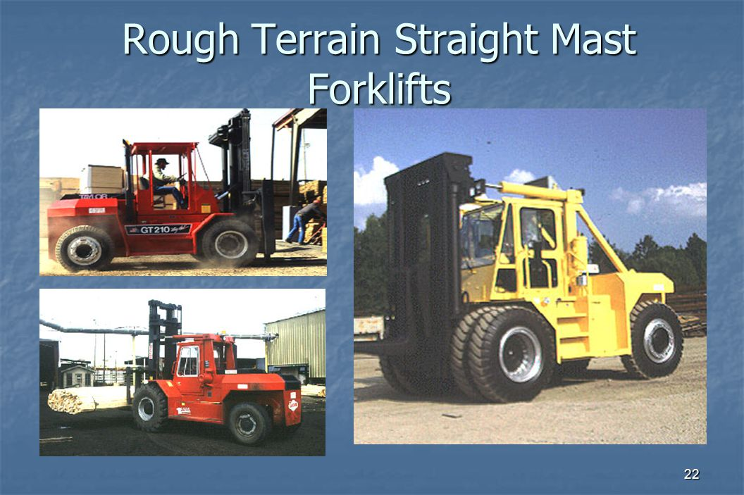 22 Rough Terrain Straight Mast Forklifts