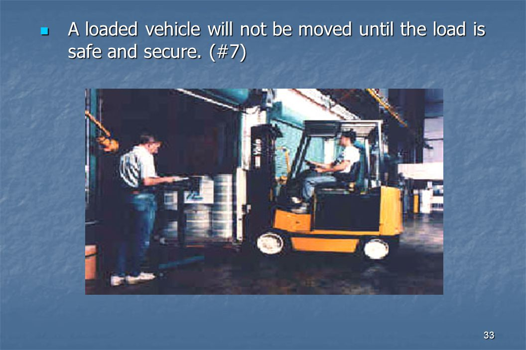 33 A loaded vehicle will not be moved until the load is safe and secure. (#7) A loaded vehicle will not be moved until the load is safe and secure. (#