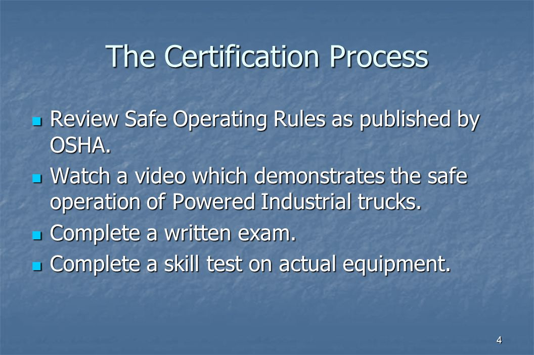 4 The Certification Process Review Safe Operating Rules as published by OSHA.