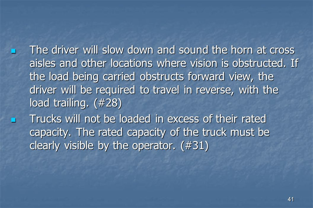 41 The driver will slow down and sound the horn at cross aisles and other locations where vision is obstructed.
