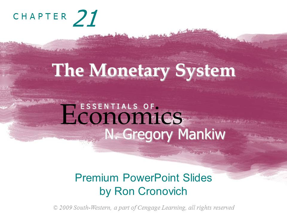 © 2009 South-Western, a part of Cengage Learning, all rights reserved C H A P T E R The Monetary System E conomics E S S E N T I A L S O F N.