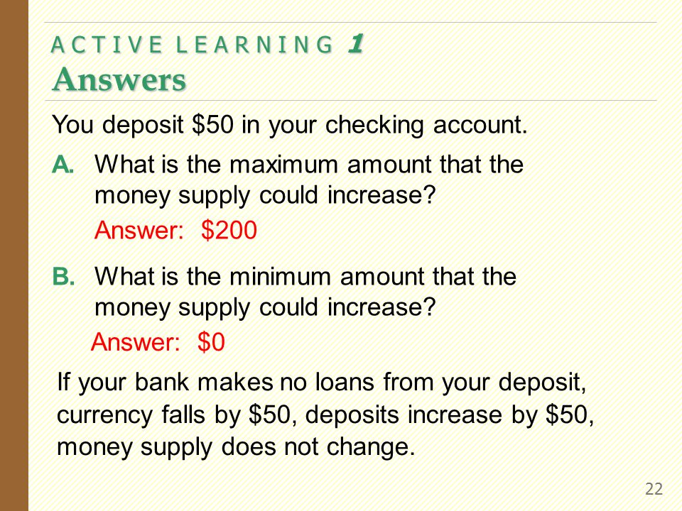 A C T I V E L E A R N I N G 1 Answers 22 Answer: $0 If your bank makes no loans from your deposit, currency falls by $50, deposits increase by $50, mo