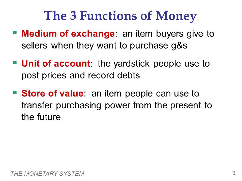 THE MONETARY SYSTEM 4 The 2 Kinds of Money Commodity money: takes the form of a commodity with intrinsic value Examples: gold coins, cigarettes in POW camps Fiat money: money without intrinsic value, used as money because of govt decree Example: the U.S.