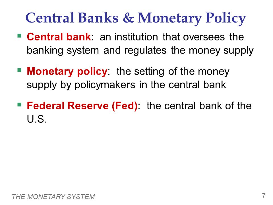 THE MONETARY SYSTEM 8 The Structure of the Fed The Federal Reserve System consists of:  Board of Governors (7 members), located in Washington, DC  12 regional Fed banks, located around the U.S.