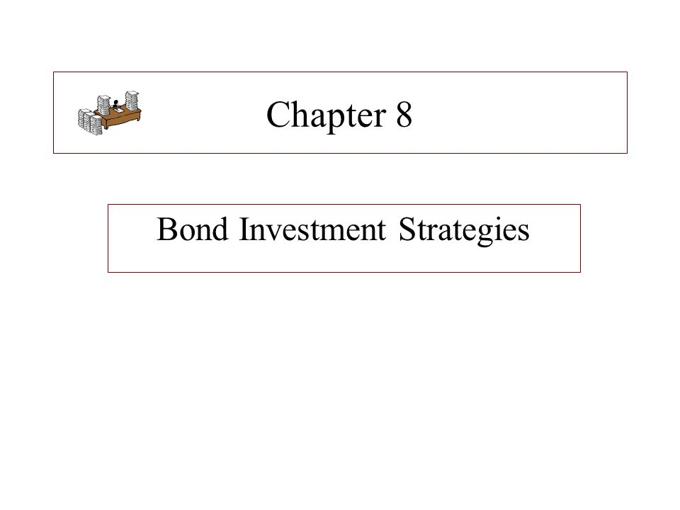 Types of Bond Strategies 1.Active Strategies 2.Passive Strategies 3.Hybrid Strategies