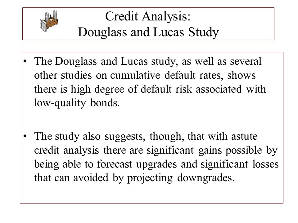 Credit Analysis: Douglass and Lucas Study The Douglass and Lucas study, as well as several other studies on cumulative default rates, shows there is h