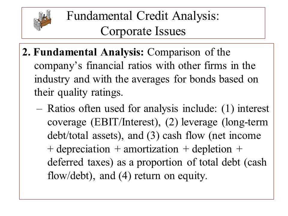 Fundamental Credit Analysis: Corporate Issues 2. Fundamental Analysis: Comparison of the company's financial ratios with other firms in the industry a