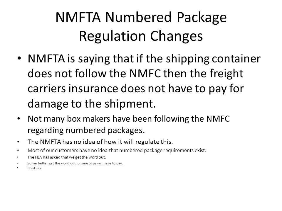 NMFTA Numbered Package Regulation Changes NMFTA is saying that if the shipping container does not follow the NMFC then the freight carriers insurance does not have to pay for damage to the shipment.