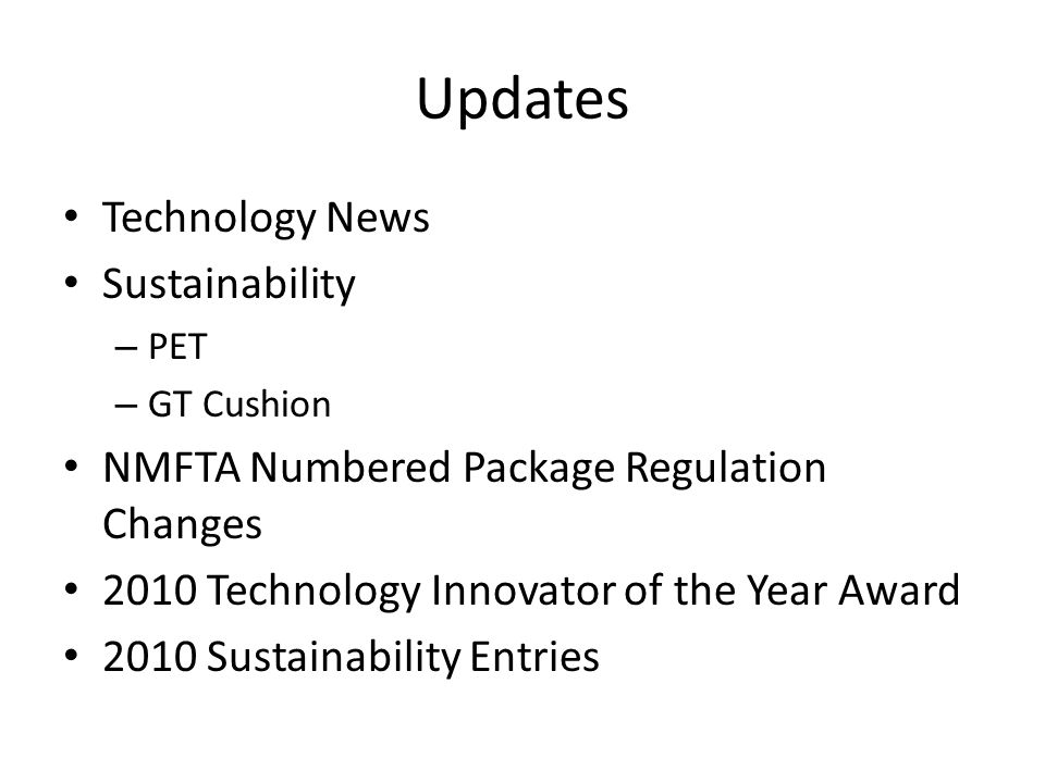 Updates Technology News Sustainability – PET – GT Cushion NMFTA Numbered Package Regulation Changes 2010 Technology Innovator of the Year Award 2010 Sustainability Entries