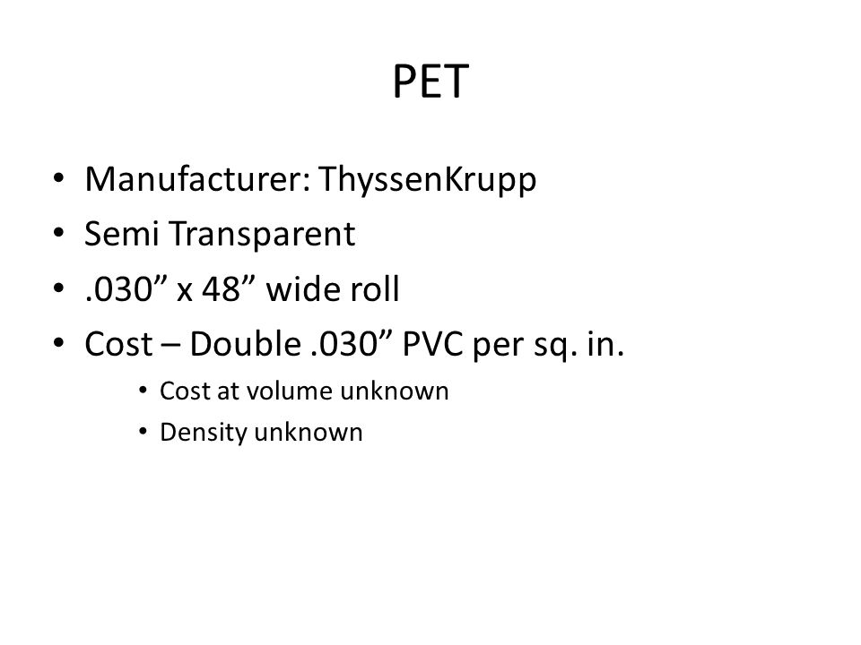 PET Manufacturer: ThyssenKrupp Semi Transparent.030 x 48 wide roll Cost – Double.030 PVC per sq.