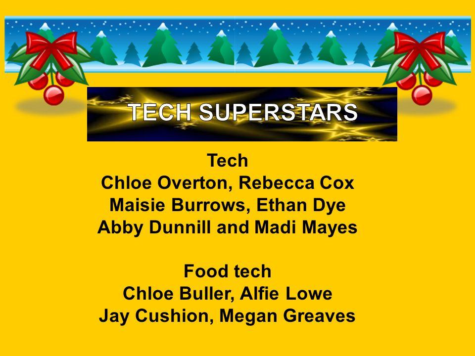 Tech Chloe Overton, Rebecca Cox Maisie Burrows, Ethan Dye Abby Dunnill and Madi Mayes Food tech Chloe Buller, Alfie Lowe Jay Cushion, Megan Greaves