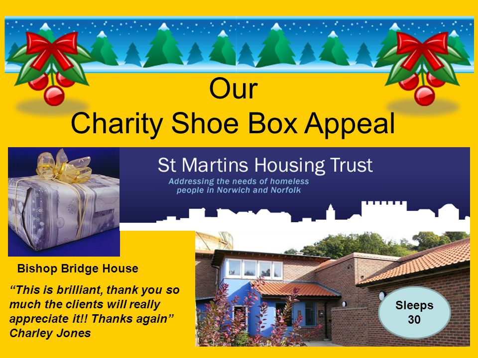 """Our Charity Shoe Box Appeal Bishop Bridge House Sleeps 30 """"This is brilliant, thank you so much the clients will really appreciate it!! Thanks again"""""""