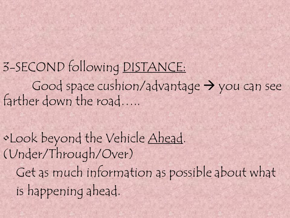 3-SECOND following DISTANCE: Good space cushion/advantage  you can see farther down the road…..