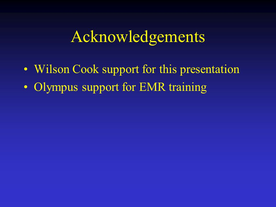 Acknowledgements Wilson Cook support for this presentation Olympus support for EMR training