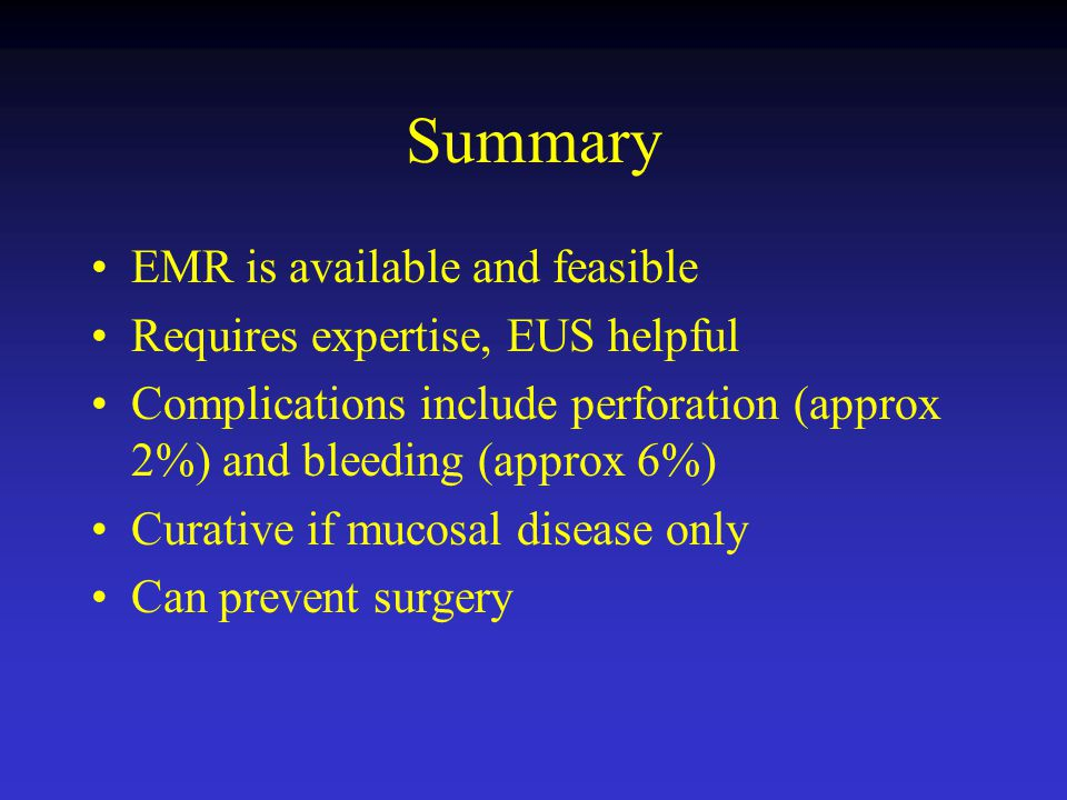 Summary EMR is available and feasible Requires expertise, EUS helpful Complications include perforation (approx 2%) and bleeding (approx 6%) Curative