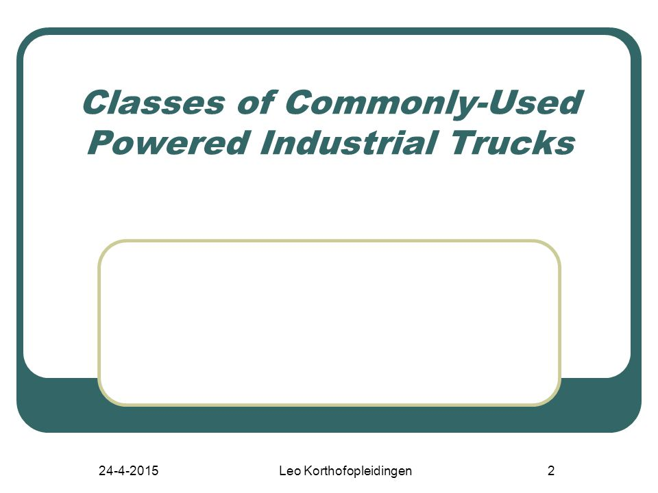 24-4-2015 Leo Korthofopleidingen 42 Components of a Forklift Truck* *One of the most common types of powered industrial trucks Blz 19