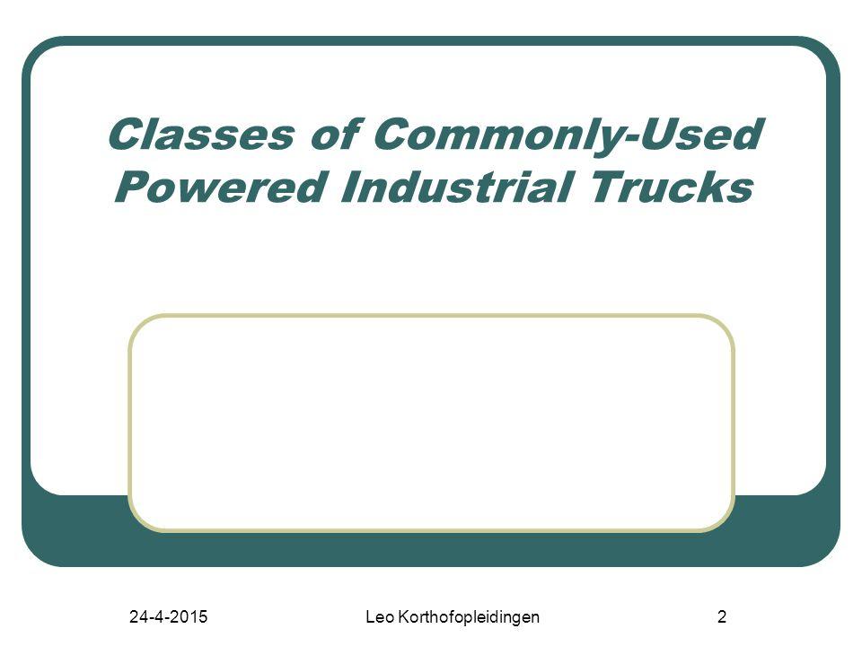 24-4-2015Leo Korthofopleidingen2 Classes of Commonly-Used Powered Industrial Trucks