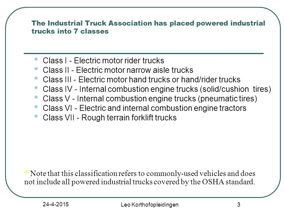 24-4-2015Leo Korthofopleidingen2 Classes of Commonly-Used Powered Industrial Trucks