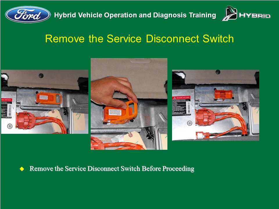 Hybrid Vehicle Operation and Diagnosis Training Remove the Service Disconnect Switch u Remove the Service Disconnect Switch Before Proceeding