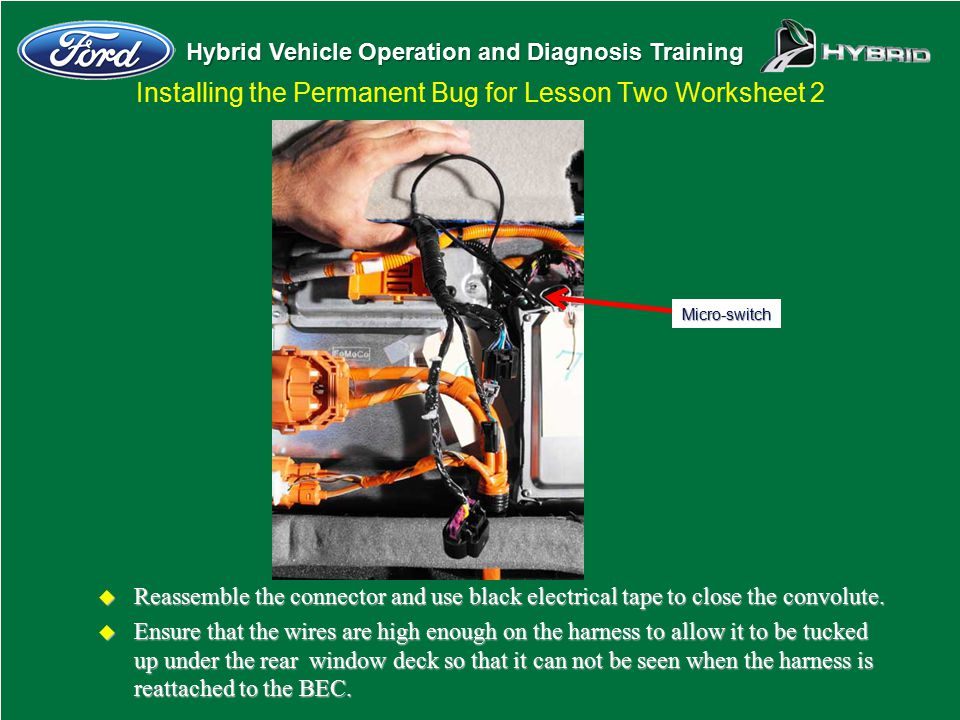 Hybrid Vehicle Operation and Diagnosis Training Installing the Permanent Bug for Lesson Two Worksheet 2 u Reassemble the connector and use black elect