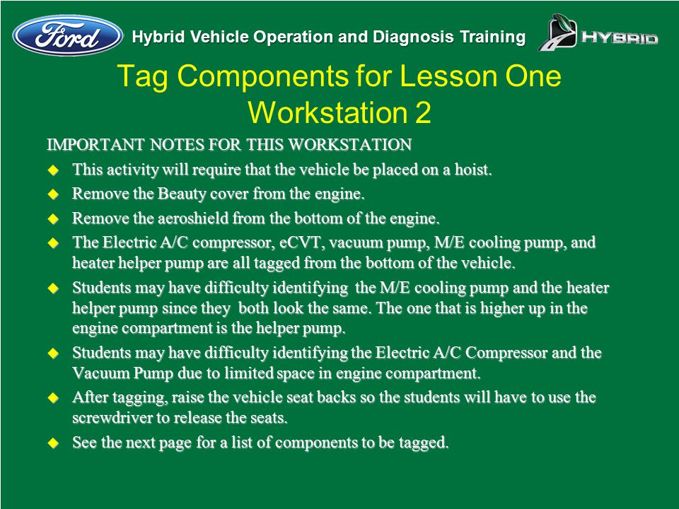 Hybrid Vehicle Operation and Diagnosis Training Tag Components for Lesson One Workstation 2 IMPORTANT NOTES FOR THIS WORKSTATION u This activity will