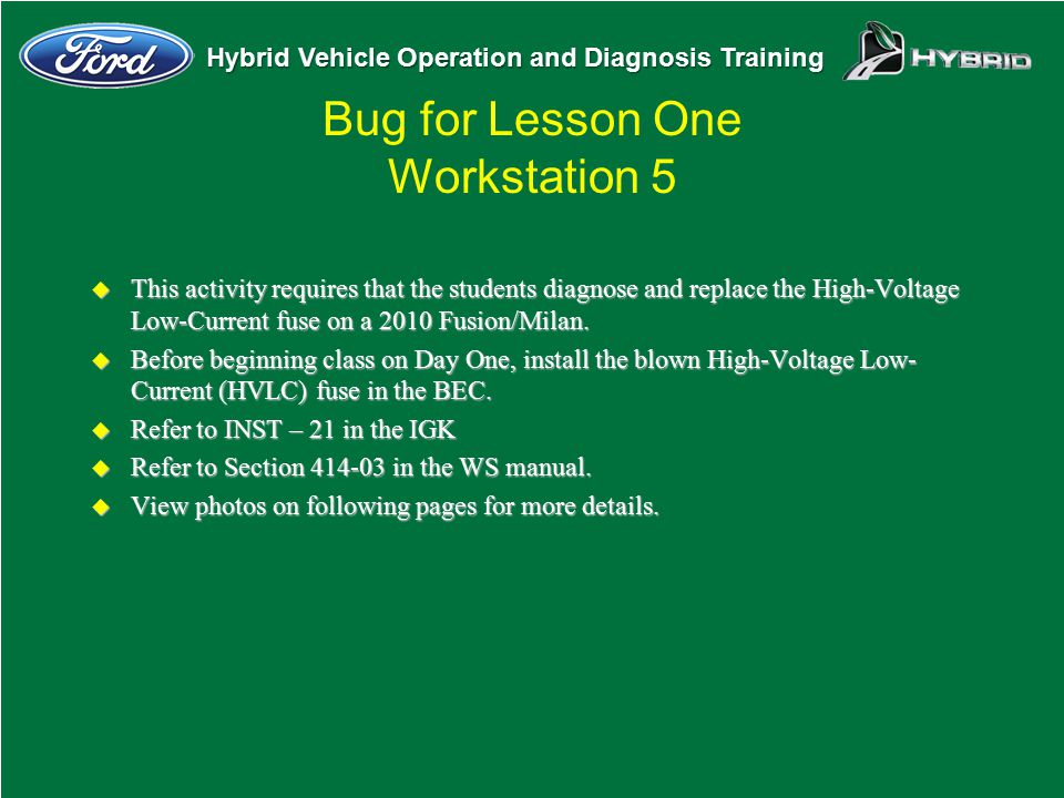 Hybrid Vehicle Operation and Diagnosis Training Bug for Lesson One Workstation 5 u This activity requires that the students diagnose and replace the H