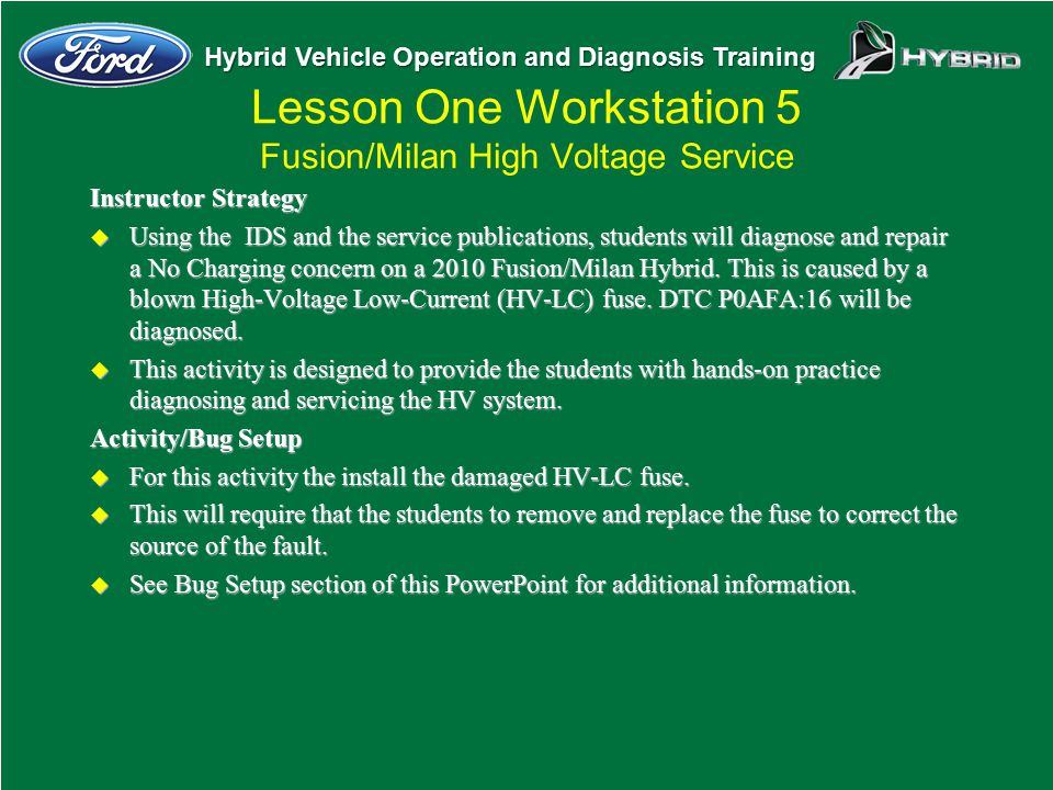 Hybrid Vehicle Operation and Diagnosis Training Instructor Strategy u Using the IDS and the service publications, students will diagnose and repair a
