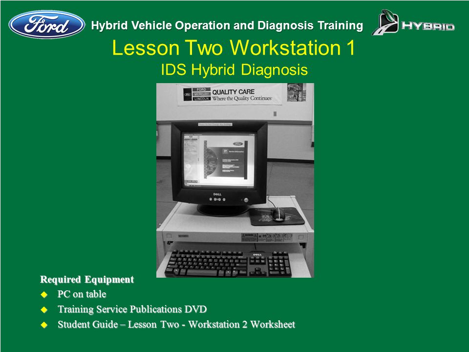 Hybrid Vehicle Operation and Diagnosis Training Required Equipment u PC on table u Training Service Publications DVD u Student Guide – Lesson Two - Wo