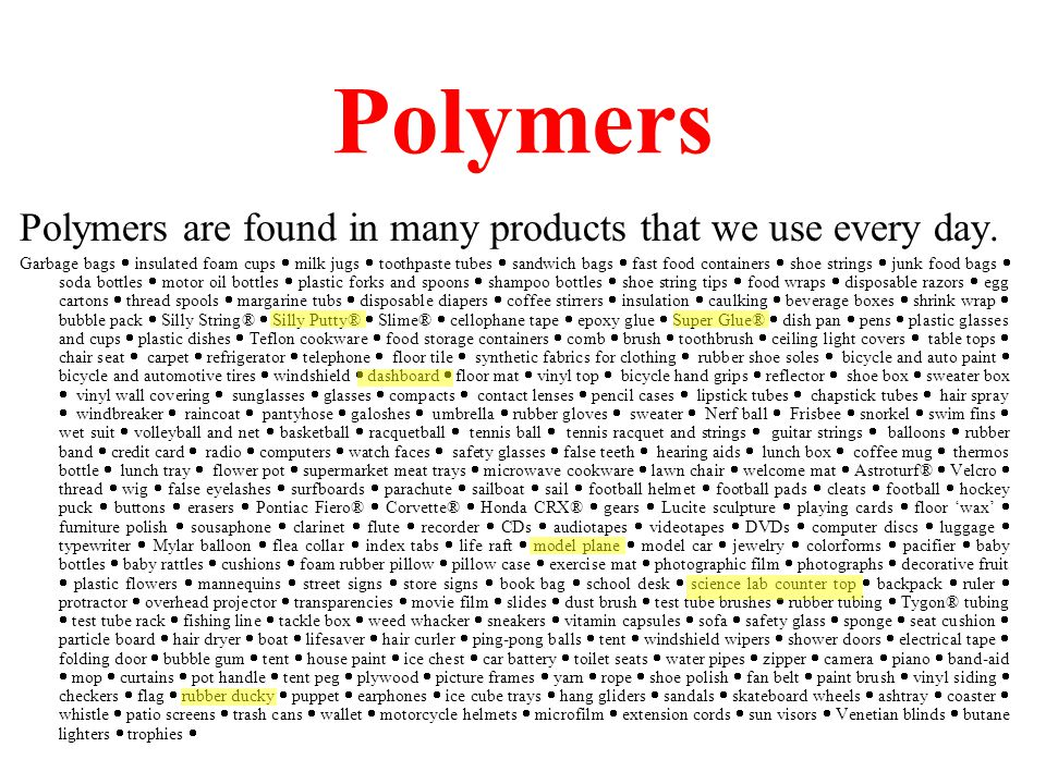 Polymers Synthetic polymers are human made (not naturally occurring) and are often referred to as plastics.
