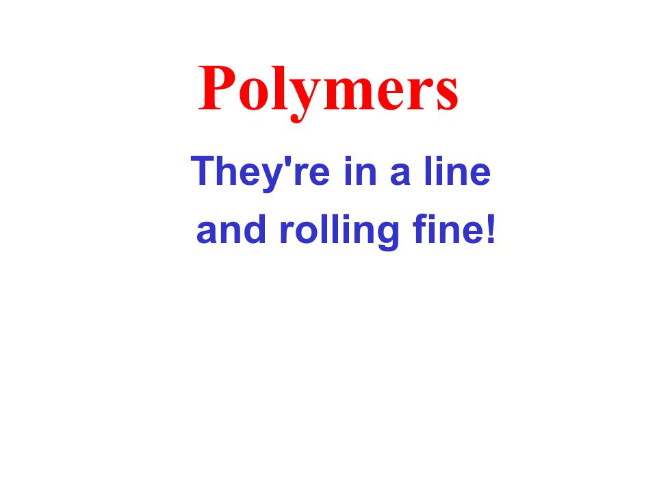 Polymers The riddles below give you little hints about some products that are made with polymers.